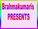 Brahmakumaris  PRESENTS