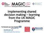Implementing shared decision making – learning from the UK MAGIC Programme