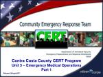 Contra Costa County CERT Program Unit 3 – Emergency Medical Operations Part 1