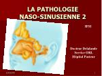 LA PATHOLOGIE  NASO-SINUSIENNE 2