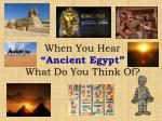 """When You Hear """"Ancient Egypt"""" What Do You Think Of?"""