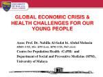 GLOBAL ECONOMIC CRISIS & HEALTH CHALLENGES FOR OUR YOUNG PEOPLE