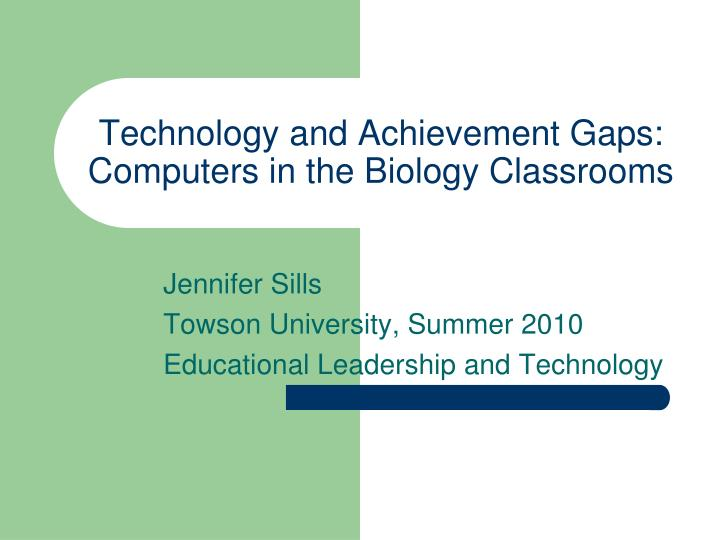 technology and achievement gaps computers in the biology classrooms n.