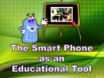 The Smart Phone as an  Educational Tool
