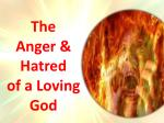 The  Anger & Hatred  of a Loving  God