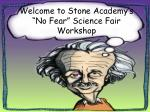 """Welcome to Stone Academy's """"No Fear"""" Science Fair Workshop"""