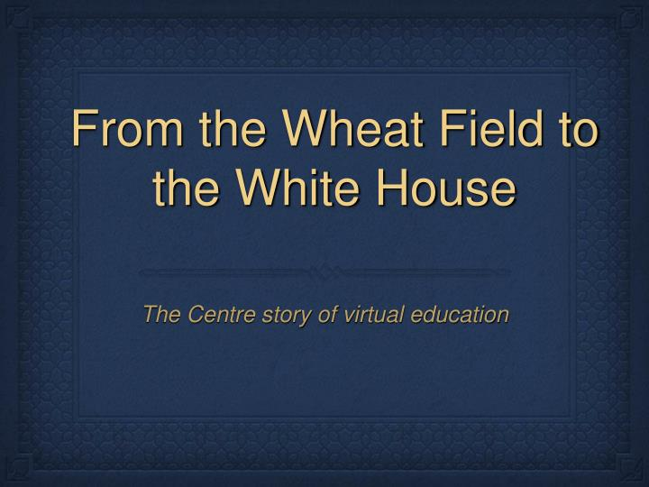 from the wheat field to the white house n.