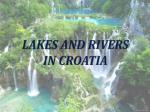 LAKES AND RIVERS  IN CROATIA
