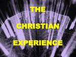THE CHRISTIAN EXPERIENCE