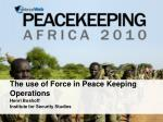 The use of Force in Peace Keeping Operations
