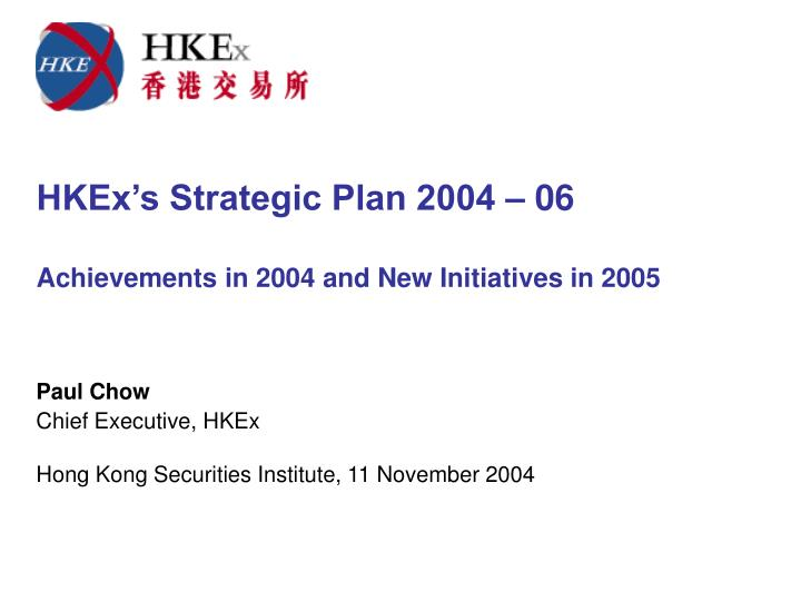 hkex s strategic plan 2004 06 achievements in 2004 and new initiatives in 2005 n.