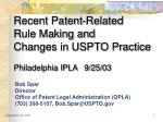 Recent Patent-Related  Rule Making and  Changes in USPTO Practice Philadelphia IPLA   9/25/03