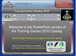 Welcome to the PowerPoint version of the Training Games 2010 Catalog.