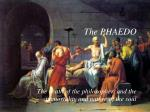 The PHAEDO The death of the philosopher, and the immortality and nature of the soul