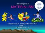 The Dangers of MATERIALISM