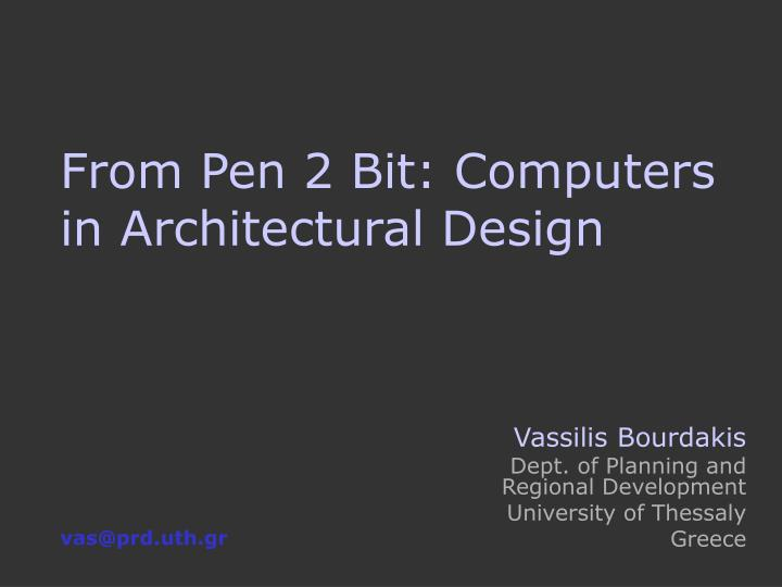 PPT - From Pen 2 Bit: Computers in Architectural Design