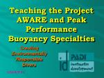 Teaching the Project AWARE and Peak Performance Buoyancy Specialties