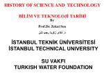 HISTORY OF SCIENCE AND   TECHNOLOGY BİLİM VE TEKNOLOJİ TARİHİ