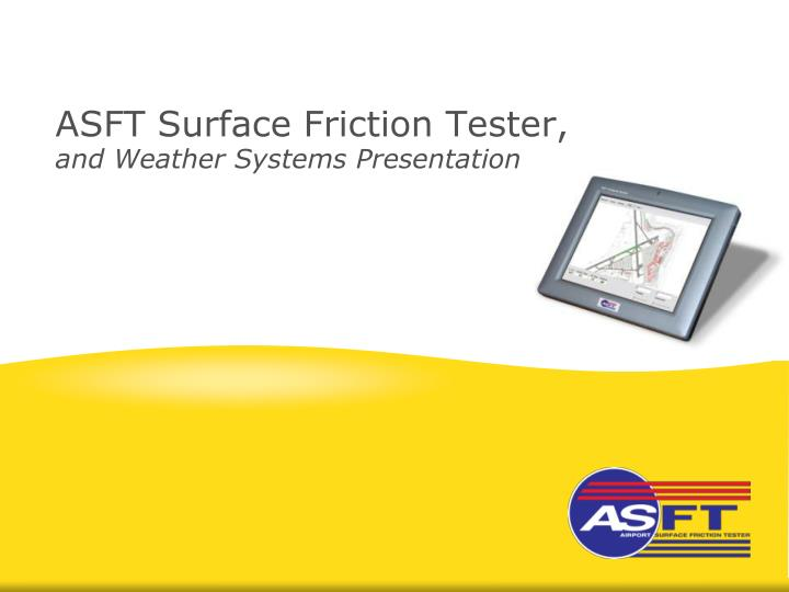 asft surface friction tester and weather systems presentation n.