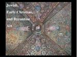 Jewish,  Early Christian,  and Byzantine  Art