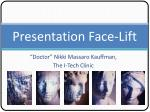 Presentation Face-Lift