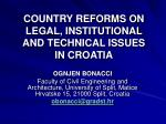 COUNTRY REFORMS ON LEGAL, INSTITUTIONAL AND TECHNICAL ISSUES IN CROATIA