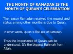The reason Ramadan received the respect and status among other months is due to Quran.