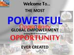 THE MOST  POWERFUL GLOBAL EMPOWERMENT OPPORTUNITY  EVER CREATED