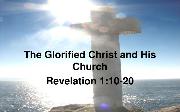 the glorified christ and his church revelation 1 10 20 n.