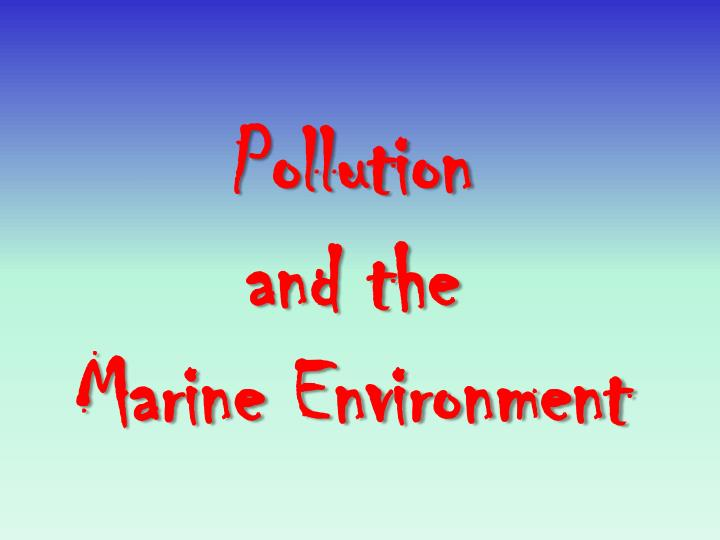 pollution and the marine environment n.