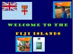 WELCOME TO THE FIJI ISLANDS