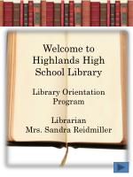 Welcome to Highlands High School Library Library Orientation Program Librarian