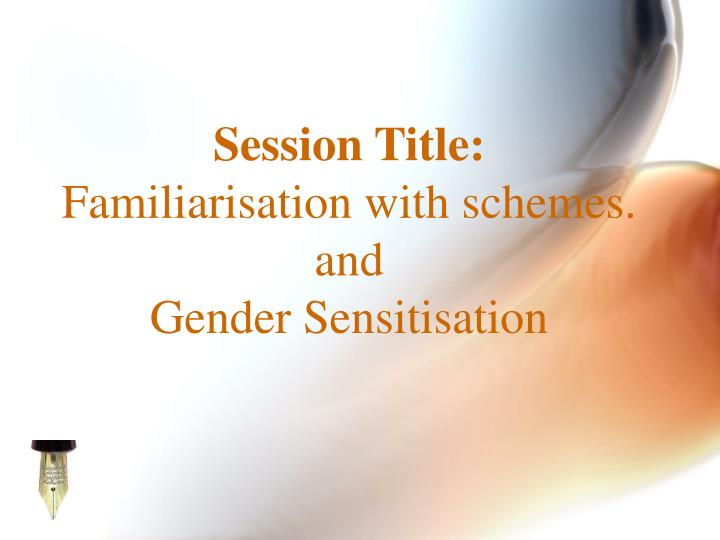session title familiarisation with schemes and gender sensitisation n.