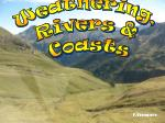 Weathering, Rivers & Coasts