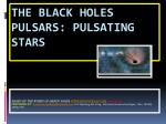 THE BLACK HOLES PULSARS: PULSATING STARS