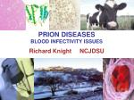 PRION DISEASES BLOOD INFECTIVITY ISSUES