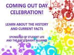 COMING OUT DAY CELEBRATION! LEARN ABOUT THE HISTORY AND CURRENT FACTS SPONSERED BY STUDENT LIFE