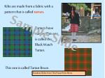 Kilts are made from a fabric with a pattern that is called tartan .