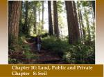 Chapter 10: Land , Public and Private Chapter 8: Soil