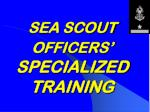 SEA SCOUT OFFICERS' SPECIALIZED TRAINING