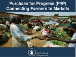Purchase for Progress (P4P) Connecting Farmers to Markets