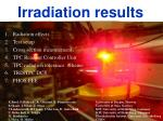 Irradiation results