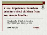 Visual impairment in urban primary school children from low income families