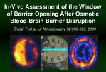 In-Vivo Assessment of the Window of Barrier Opening After Osmotic Blood-Brain Barrier Disruption