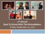 2 nd Annual Back To School With The HistoryMakers Friday, September 23, 2011