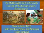 The Middle Ages start in 476 with the end of the Roman Empire (5th century)