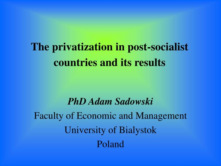 the privatization in post socialist countries and its results n.