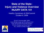 State of the State: Injury and Violence Overview INJURY DATA 101