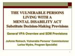 THE VULNERABLE PERSONS LIVING WITH A  MENTAL DISABILITY ACT Substitute Decision-Making Provisions