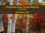 Financials User Group Meeting PO/AP/AM     November 2005